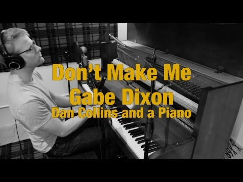 """Don't Make Me"" (Gabe Dixon Cover) – Dan Collins and a Piano"