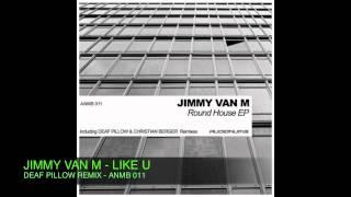 JIMMY VAN M & LUXOR T - LIKE U [Deaf Pillow rmx]