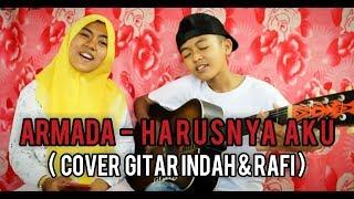 """🔵ARMADA - """" HARUSNYA AKU """" (Cover guitar by rafi dan indah)"""
