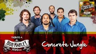 Ponto de Equilíbrio - Concrete Jungle (Tributo a Bob Marley 70 Anos)