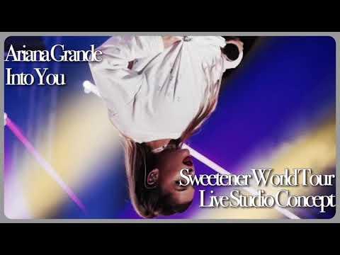 Ariana Grandé - Into You (Sweetener Tour Live Studio Reworked Concept)