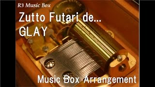 Zutto Futari de.../GLAY [Music Box]