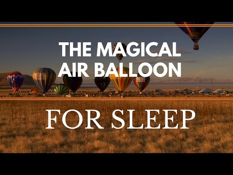 A GUIDED MEDITATION, THE MAGICAL AIR BALLOON FOR DEEP RESTFUL SLEEP, For insomnia