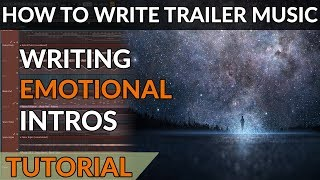 How To Write Trailer Music - Writing Atmospheric & Emotional Intros