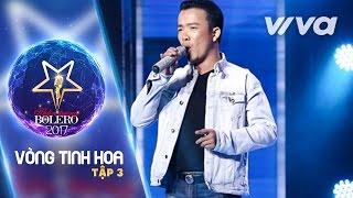 Tuý Ca - Nguyễn Văn Quốc | Tập 3 Vòng Tinh Hoa | Thần Tượng Bolero 2017 | Mùa 2