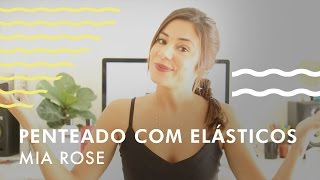 PENTEADO SÓ COM ELÁSTICOS | MIA ROSE | Love the Hair