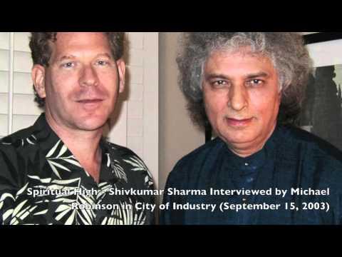 Spiritual High - Shivkumar Sharma Interviewed by Michael Robinson (September 15, 2003)