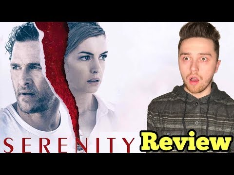 Serenity (2019) Is CRAZY   Movie Review (Matthew McConaughey And Anne Hathaway Movie)