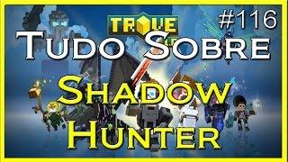 Trove - TUDO SOBRE: SHADOW HUNTER - #116 PT-BR