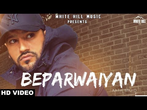 Beparwaiyan (Full Song) Aatif Majid | New Song 2018 | White Hill Music