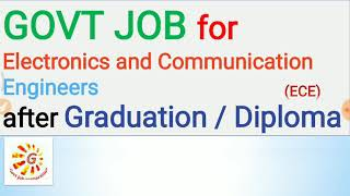 GOVT JOB for Electronics and Communication Engineering (ECE) after Graduation/Diploma