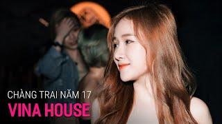 NONSTOP Vinahouse 2019 - Chàng Trai Năm 17 Remix | Liên Khúc Nhạc Trẻ Remix Hay Nhất, Việt Mix 2019