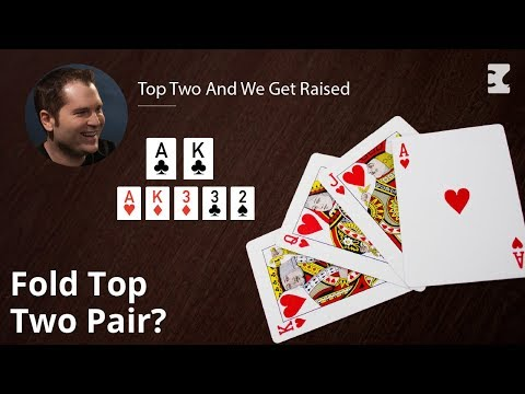 Poker Strategy: Top Two And We Get Raised