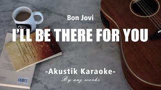 Download lagu I'll Be There For You - Bon Jovi ( Acoustic Karaoke )