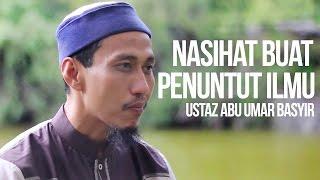 Nasihat Buat Penuntut Ilmu - Ustaz Abu Umar Basyir ᴴᴰ