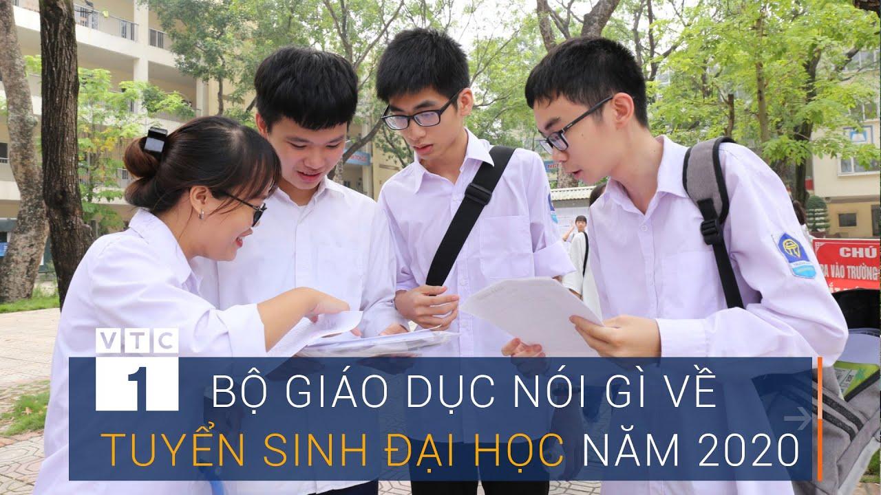 Bộ Giáo dục nói gì về tuyển sinh Đại học năm 2020? | VTC1