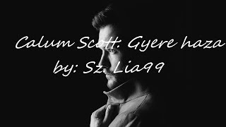 Calum Scott - Come back home/MAGYAR FELIRATTAL/ Sz. Lia99