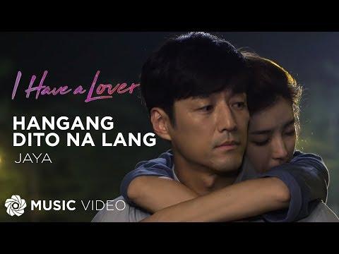 Hanggang Dito Na Lang - Jaya (Music Video)   I Have a Lover OST