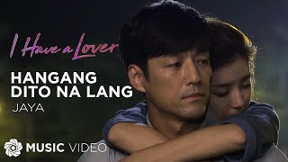 Hanggang Dito Na Lang - Jaya (Music Video) | I Have a Lover OST