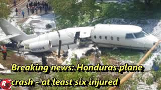 BREAKING NEWS:  Honduras: plane crash at least six injured