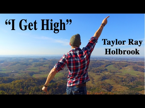 """ I Get High "" by Taylor Ray Holbrook"