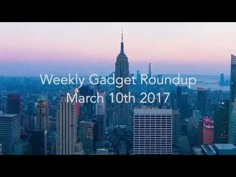 Weekly Gadget Roundup - March 10th 2017