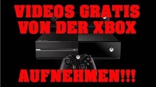 XBOX ONE VIDEOS OHNE AUFNAHMEGERÄT GRATIS IN HD AUFNEHMEN!!! [TUTORIAL] [HD]