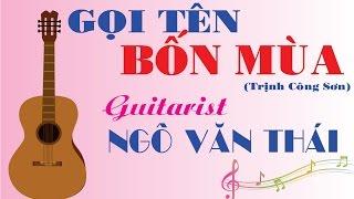 GUITAR  THÁI - GỌI TÊN BỐN MÙA - Trịnh Công Sơn - Guitar solo
