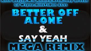 Better Off Alone & Say Yeah(Mega Remix) Feat.Alice Deejay,Wiz Khalifa,Jody Breeze,Lil Wayne +More