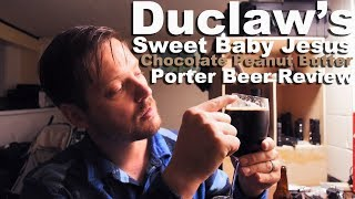 Sweet Baby Jesus Beer Review.  Chocolate Peanut Butter Porter from Duclaw- A favorite