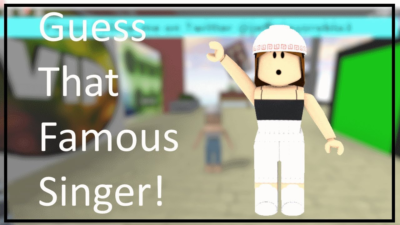 Answers For Guess That Famous Singer Roblox Youtube
