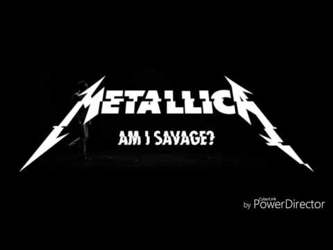 Metallica-Am I Savage? -lyrics