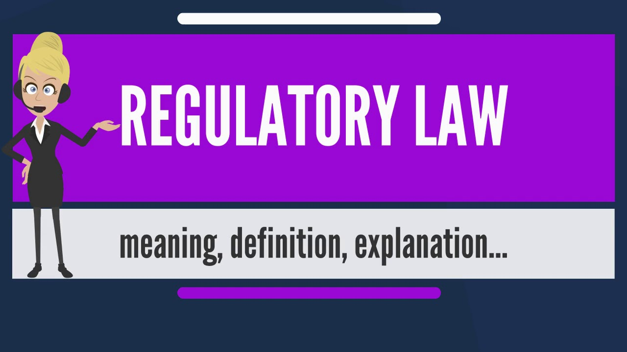 what is regulatory law? what does regulatory law mean? regulatory