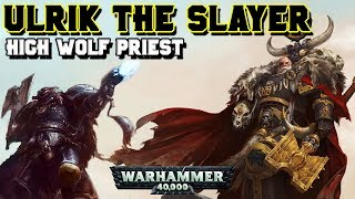 Ulrik the Slayer, High Wolf Priest of the Space Wolves Lore | Warhammer 40,000