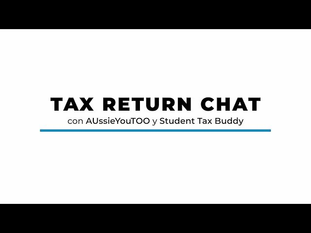 TAX RETURN CHAT 2018 con AUssieYouTOO y Student Tax Buddy