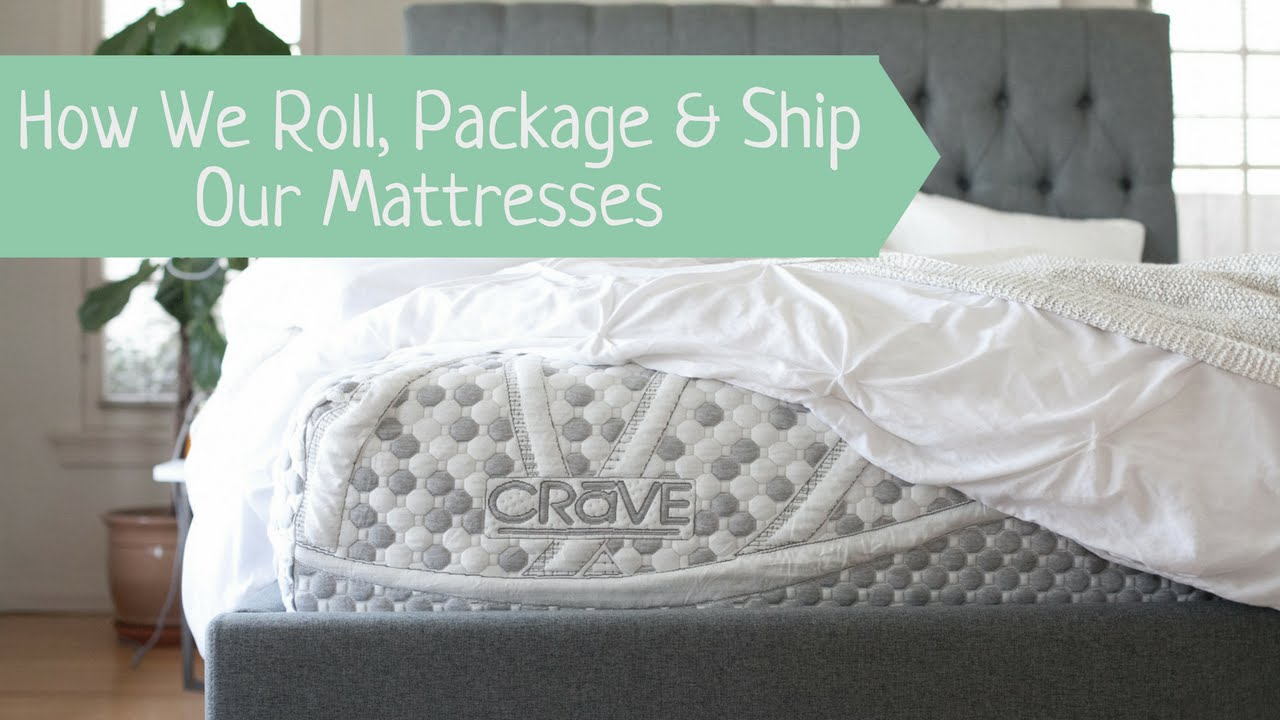 Crave Mattress How We Roll Package And Ship Our Innerspring Mattresses