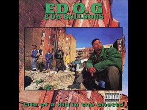 Got to have it by. Ed O.G & da Bulldogs