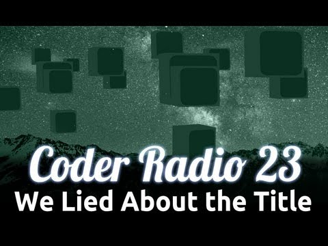 We Lied About the Title | Coder Radio 23