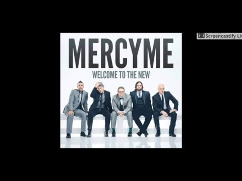 mercy me- welcome to the new