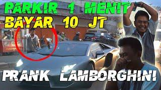 PARKIR 1 MENIT BAYAR 10 JUTA! 😱 PRANK LAMBORGHINI