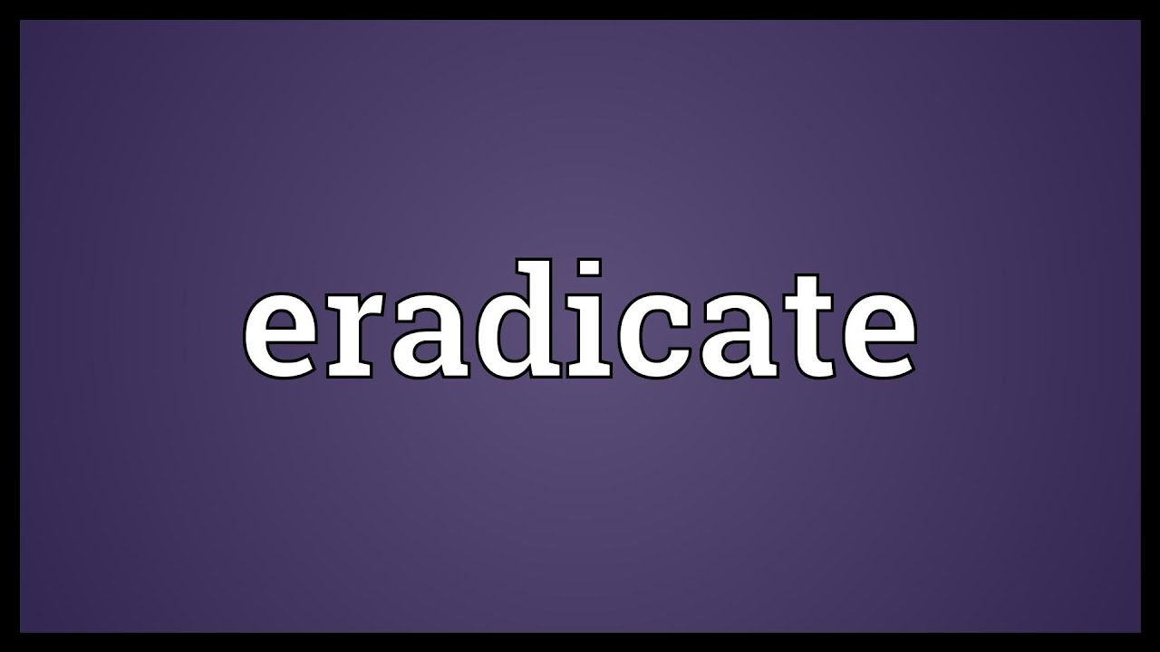 meaning eradicate uncle cry radially