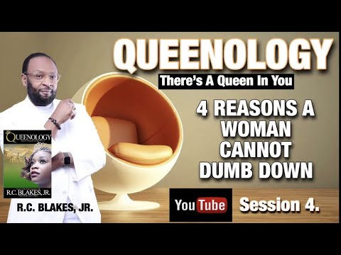 QUEENOLOGY- 4 REASONS A CONSCIOUS WOMAN MUST NOT DUMB DOWN- Do Not Forfeit Your Crown- RC BLAKES