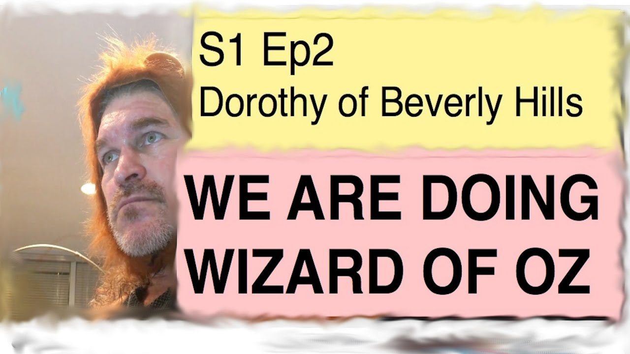 S1Ep2 We Are Doing Wizard of OZ | Dorothy of Beverly Hills - S1Ep2 We Are Doing Wizard of OZ | Dorothy of Beverly Hills