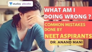 What am I doing Wrong ? Common mistakes done by NEET aspirants | Dr. Anand Mani