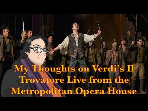 My Thoughts on Verdi's Il Trovatore Live from the Metropolitan Opera House