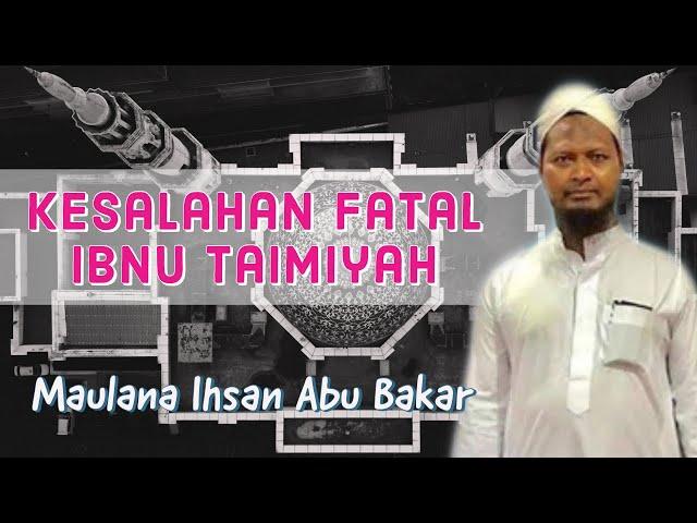 Kesalahan Fatal Ibnu Taimiyah- Maulana Ihsan Abu Bakar