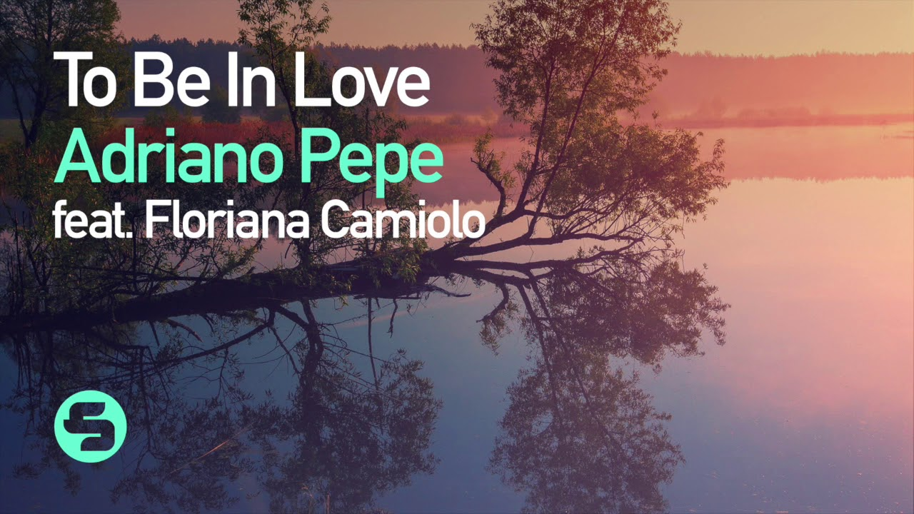 Adriano Pepe Feat Floriana Camiolo To Be In Love Original Club Mix
