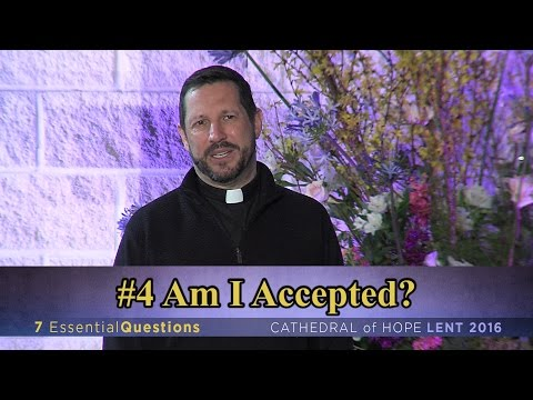 #4 Am I Accepted? - Rev. Dr. Neil Cazares-Thomas asks us to ponder if we are accepted.