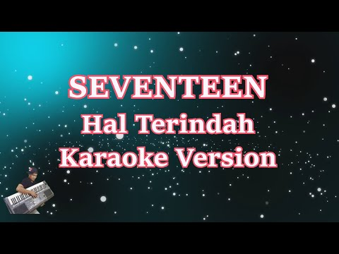 Seventeen- Hal Terindah (Karaoke Lirik Tanpa Vocal)