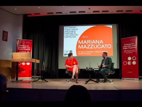 Mariana Mazzucato: The Value of Everything - making and taking in the global economy